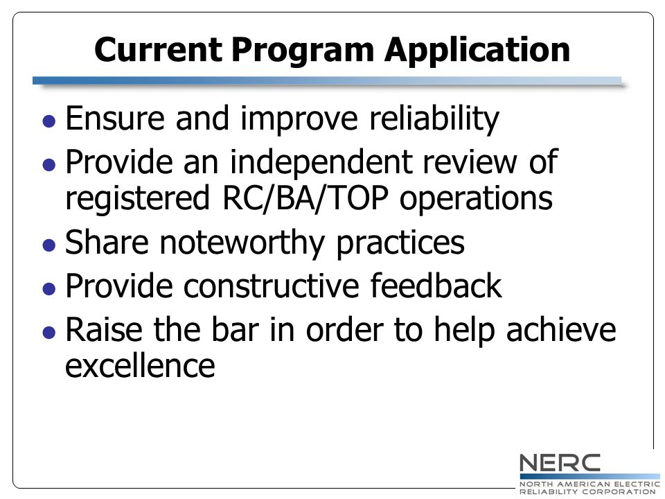 Ensure and improve reliability Provide an independent review of registered RC/BA/TOP operations Share noteworthy practices Provide constructive feedba