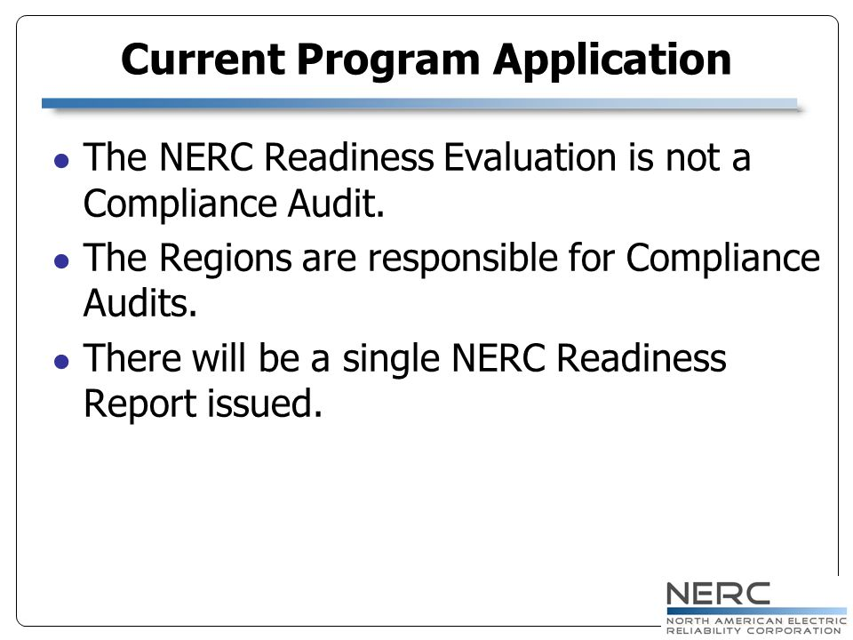The NERC Readiness Evaluation is not a Compliance Audit. The Regions are responsible for Compliance Audits. There will be a single NERC Readiness Repo
