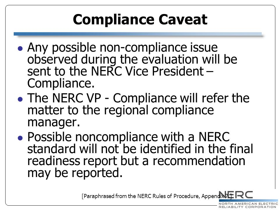 Any possible non-compliance issue observed during the evaluation will be sent to the NERC Vice President – Compliance. The NERC VP - Compliance will r