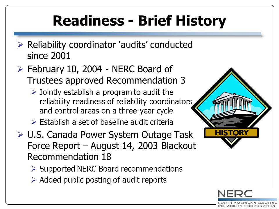 Readiness - Brief History Reliability coordinator audits conducted since 2001 February 10, 2004 - NERC Board of Trustees approved Recommendation 3 Joi