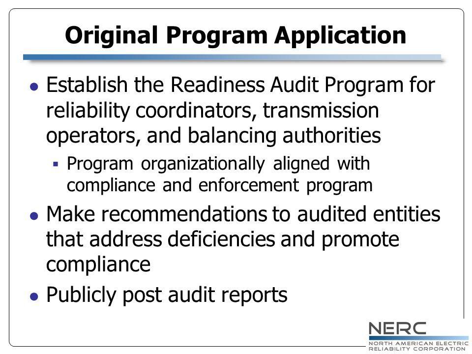 Original Program Application Establish the Readiness Audit Program for reliability coordinators, transmission operators, and balancing authorities Pro