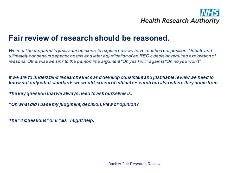 Fair review of research should be reasoned. We must be prepared to justify our opinions, to explain how we have reached our position. Debate and ultim