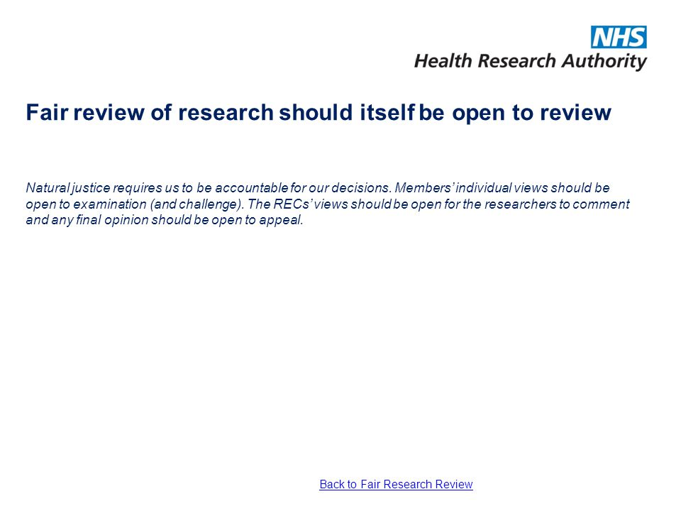 Fair review of research should itself be open to review Natural justice requires us to be accountable for our decisions. Members individual views shou