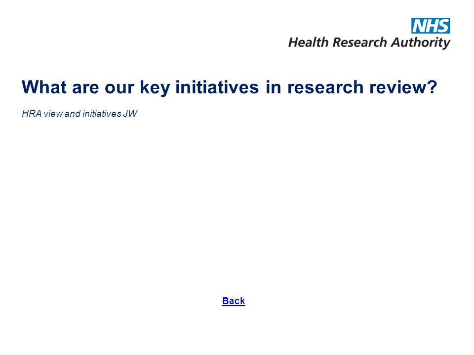What are our key initiatives in research review? HRA view and initiatives JW Back