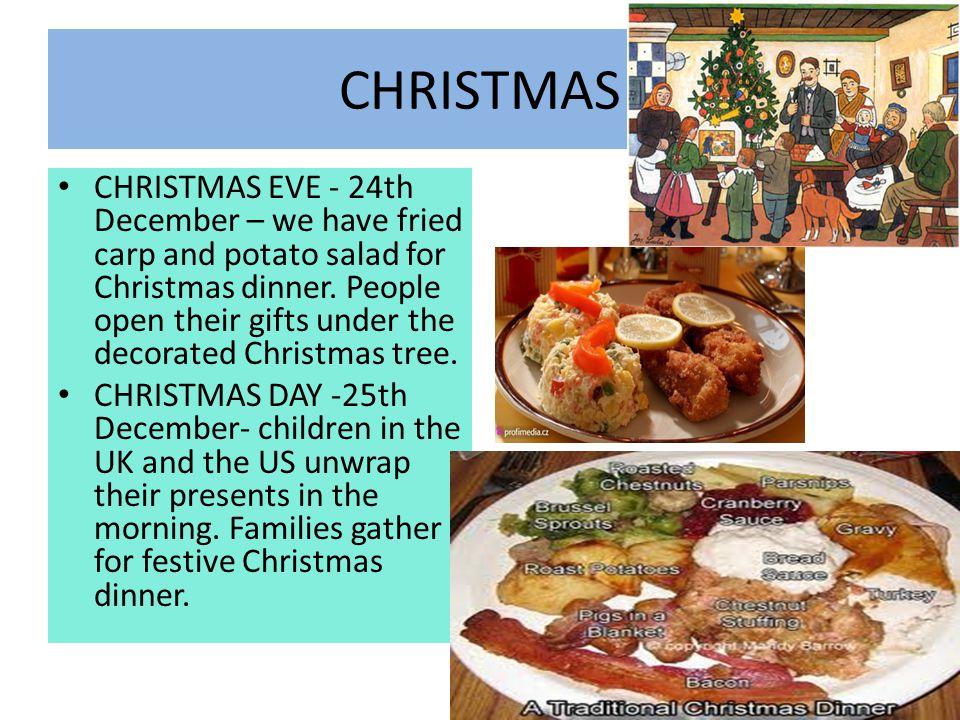CHRISTMAS CHRISTMAS EVE - 24th December – we have fried carp and potato salad for Christmas dinner.