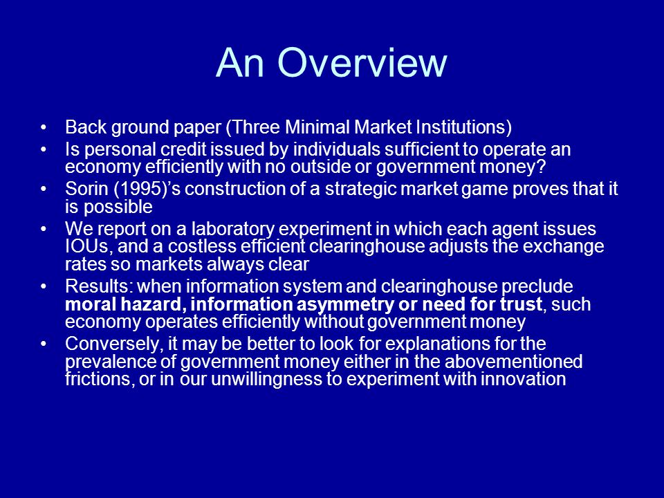 An Overview Back ground paper (Three Minimal Market Institutions) Is personal credit issued by individuals sufficient to operate an economy efficientl