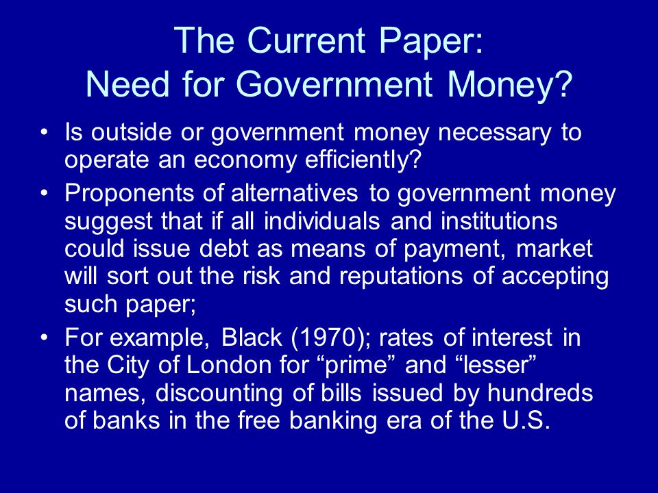 The Current Paper: Need for Government Money? Is outside or government money necessary to operate an economy efficiently? Proponents of alternatives t