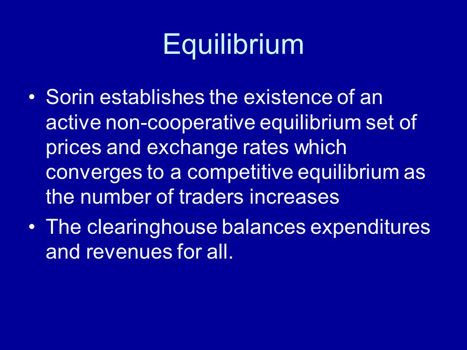 Equilibrium Sorin establishes the existence of an active non-cooperative equilibrium set of prices and exchange rates which converges to a competitive