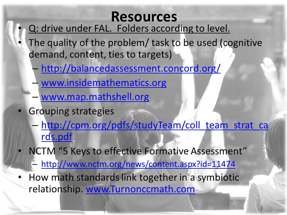 Resources Q: drive under FAL. Folders according to level. The quality of the problem/ task to be used (cognitive demand, content, ties to targets) – h