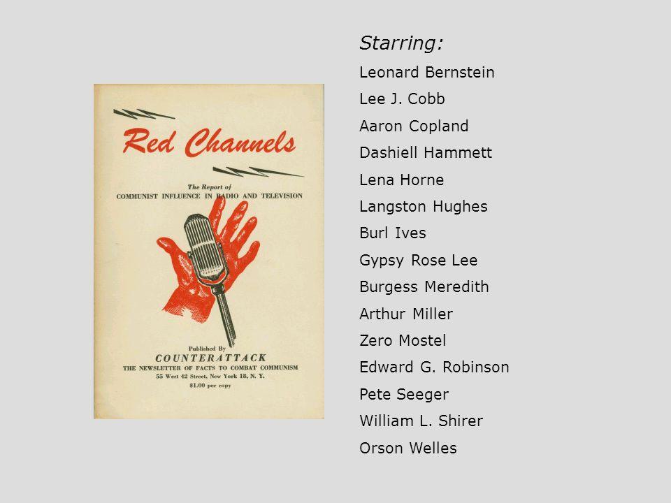 Starring: Leonard Bernstein Lee J. Cobb Aaron Copland Dashiell Hammett Lena Horne Langston Hughes Burl Ives Gypsy Rose Lee Burgess Meredith Arthur Mil
