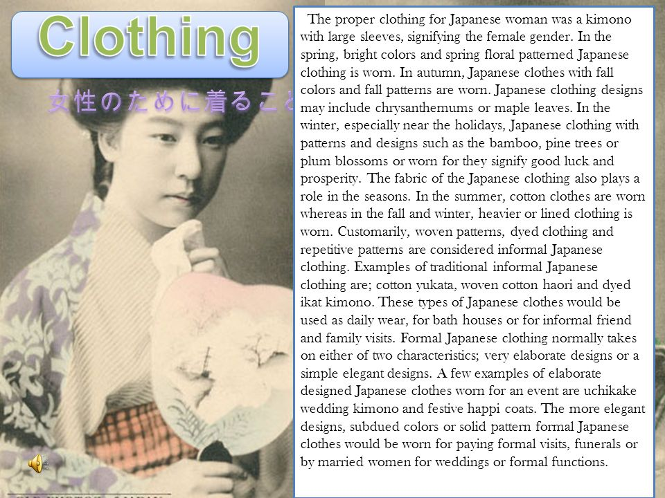 The proper clothing for Japanese woman was a kimono with large sleeves, signifying the female gender.
