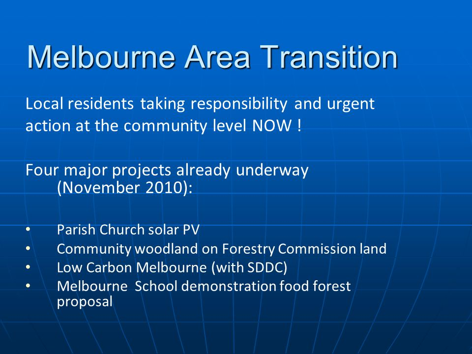 Melbourne Area Transition Local residents taking responsibility and urgent action at the community level NOW .