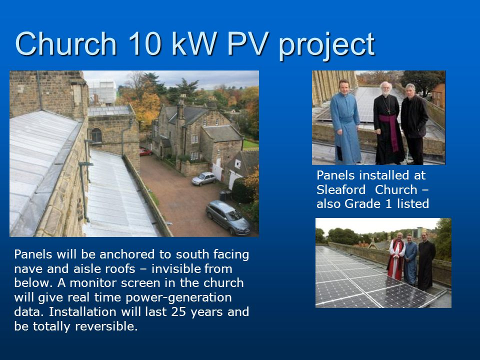 Church 10 kW PV project Panels installed at Sleaford Church – also Grade 1 listed Panels will be anchored to south facing nave and aisle roofs – invisible from below.