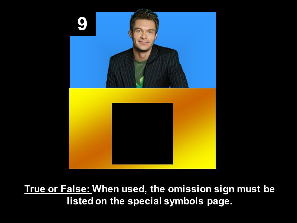 9 True or False: When used, the omission sign must be listed on the special symbols page.