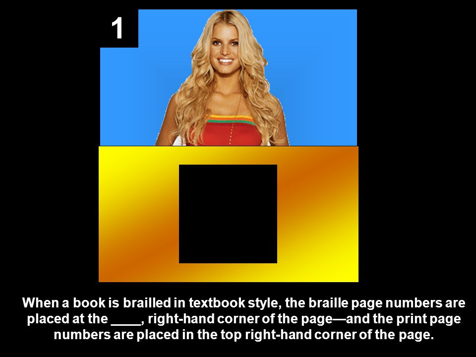 1 When a book is brailled in textbook style, the braille page numbers are placed at the ____, right-hand corner of the pageand the print page numbers are placed in the top right-hand corner of the page.