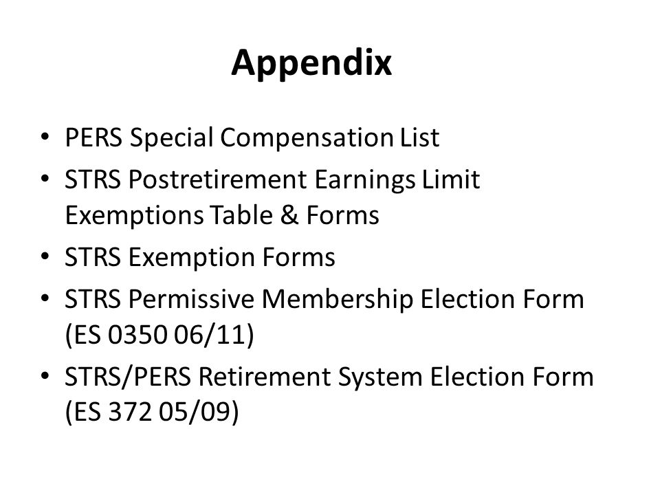 Appendix PERS Special Compensation List STRS Postretirement Earnings Limit Exemptions Table & Forms STRS Exemption Forms STRS Permissive Membership El