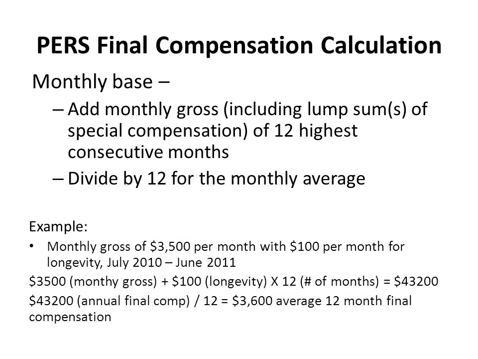 PERS Final Compensation Calculation Monthly base – – Add monthly gross (including lump sum(s) of special compensation) of 12 highest consecutive month