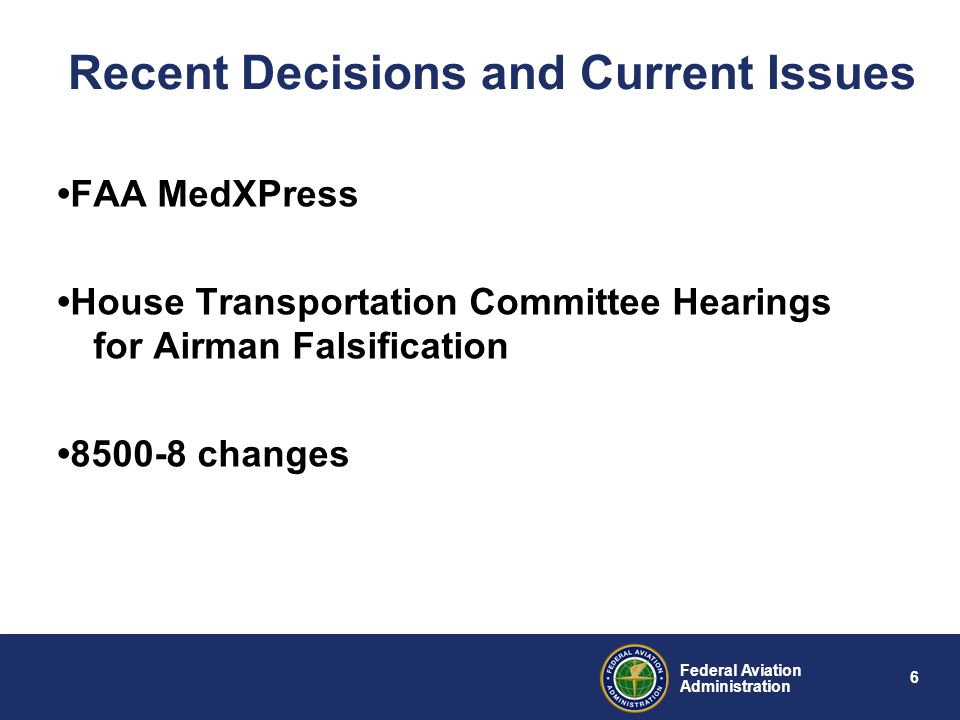6 Federal Aviation Administration Recent Decisions and Current Issues FAA MedXPress House Transportation Committee Hearings for Airman Falsification 8