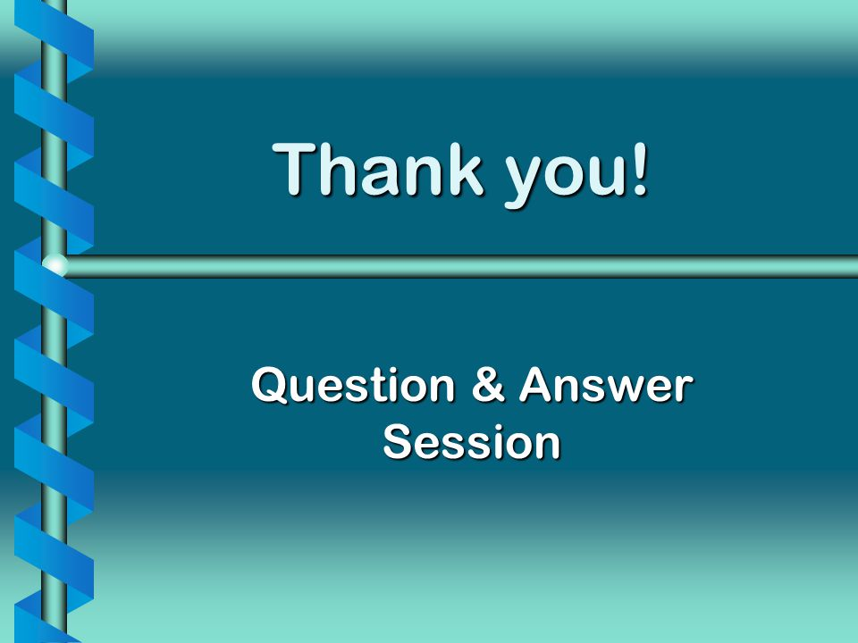 Thank you! Question & Answer Session