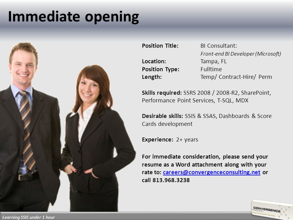 Learning SSIS under 1 hour Position Title:BI Consultant: Front-end BI Developer (Microsoft) Location:Tampa, FL Position Type:Fulltime Length:Temp/ Con