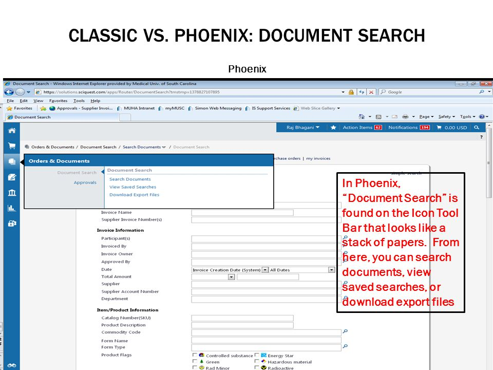 CLASSIC VS. PHOENIX: DOCUMENT SEARCH Phoenix In Phoenix, Document Search is found on the Icon Tool Bar that looks like a stack of papers. From here, y