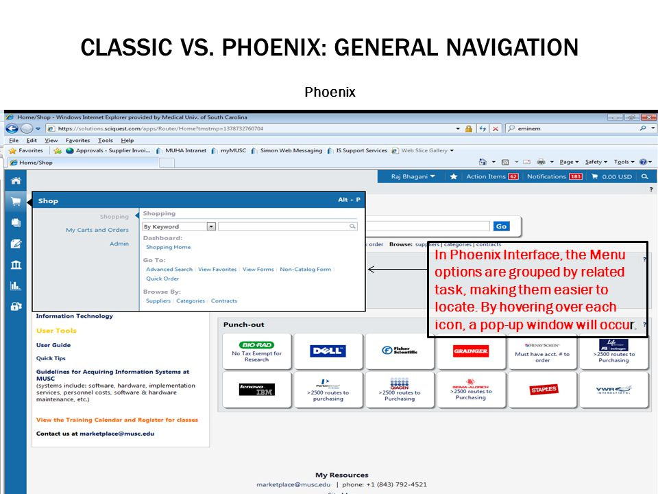 CLASSIC VS. PHOENIX: GENERAL NAVIGATION Phoenix In Phoenix Interface, the Menu options are grouped by related task, making them easier to locate. By h