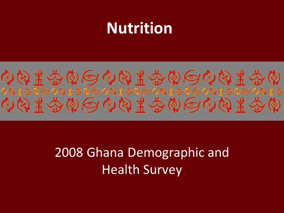 Nutrition 2008 Ghana Demographic and Health Survey