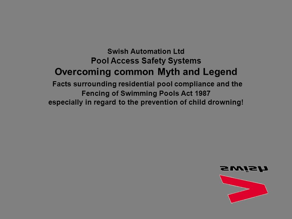Swish Automation Ltd Pool Access Safety Systems Overcoming common Myth and Legend Facts surrounding residential pool compliance and the Fencing of Swi