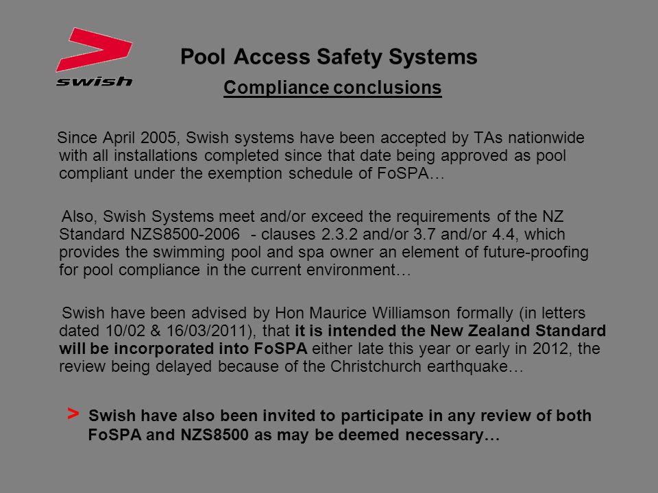 Pool Access Safety Systems Compliance conclusions Since April 2005, Swish systems have been accepted by TAs nationwide with all installations complete