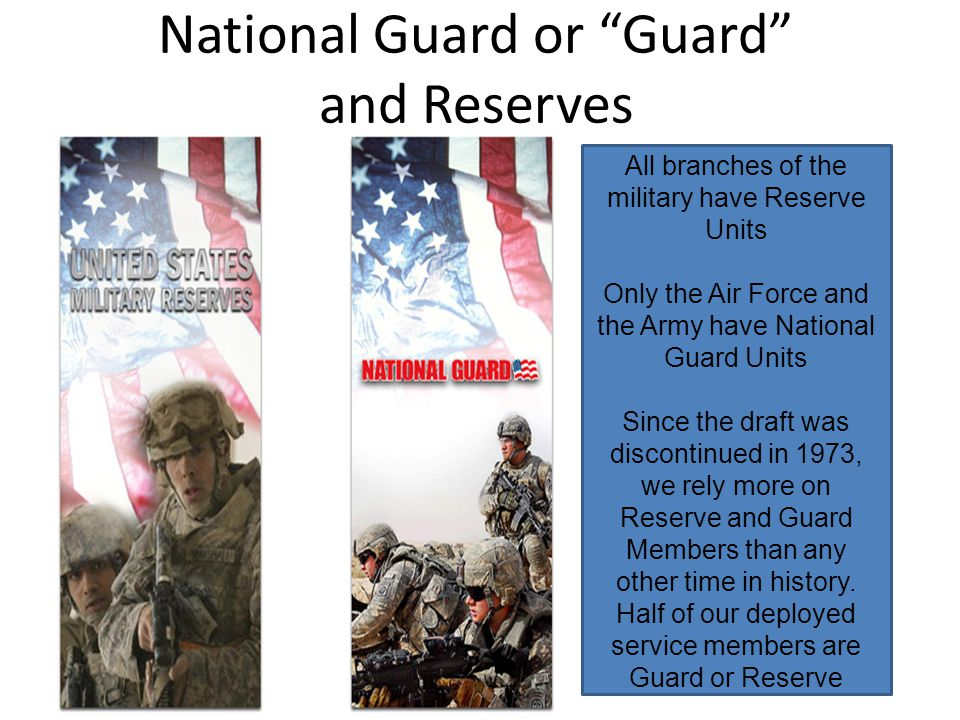 National Guard or Guard and Reserves All branches of the military have Reserve Units Only the Air Force and the Army have National Guard Units Since t
