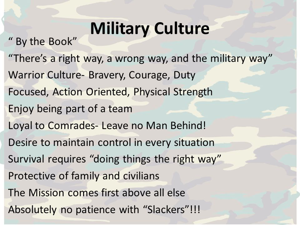 Military Culture By the Book Theres a right way, a wrong way, and the military way Warrior Culture- Bravery, Courage, Duty Focused, Action Oriented, P
