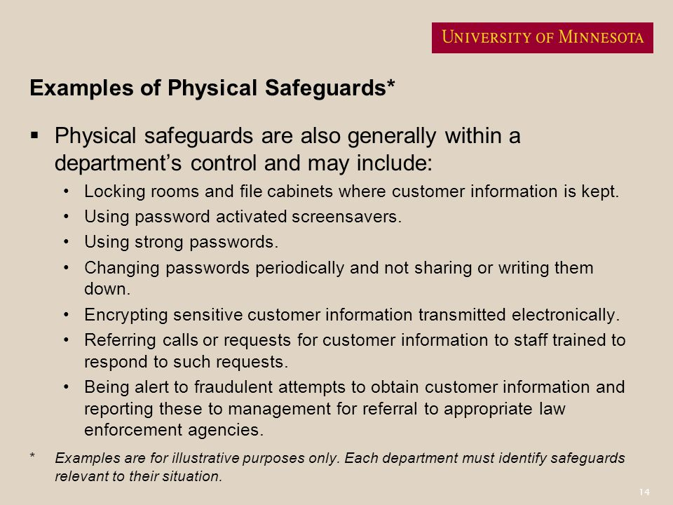 14 Examples of Physical Safeguards* Physical safeguards are also generally within a departments control and may include: Locking rooms and file cabine