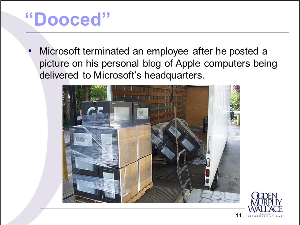 Dooced Microsoft terminated an employee after he posted a picture on his personal blog of Apple computers being delivered to Microsofts headquarters.