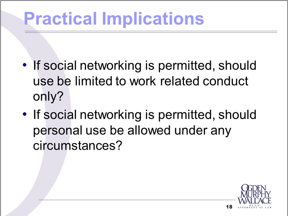 If social networking is permitted, should use be limited to work related conduct only.