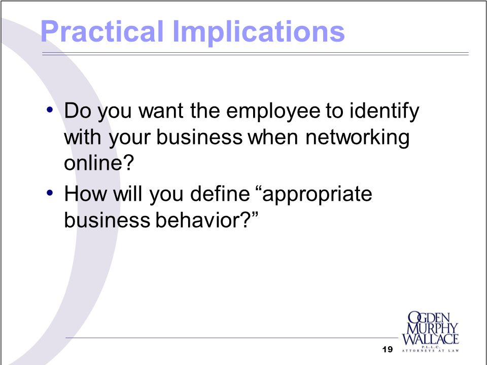 Do you want the employee to identify with your business when networking online? How will you define appropriate business behavior? 19 Practical Implic