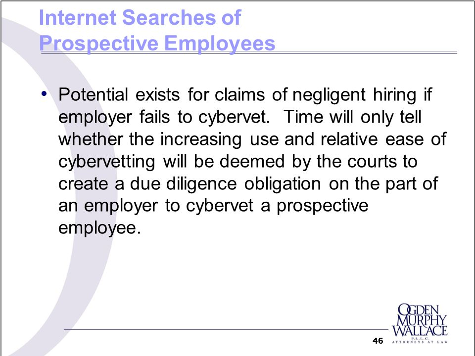 Potential exists for claims of negligent hiring if employer fails to cybervet. Time will only tell whether the increasing use and relative ease of cyb