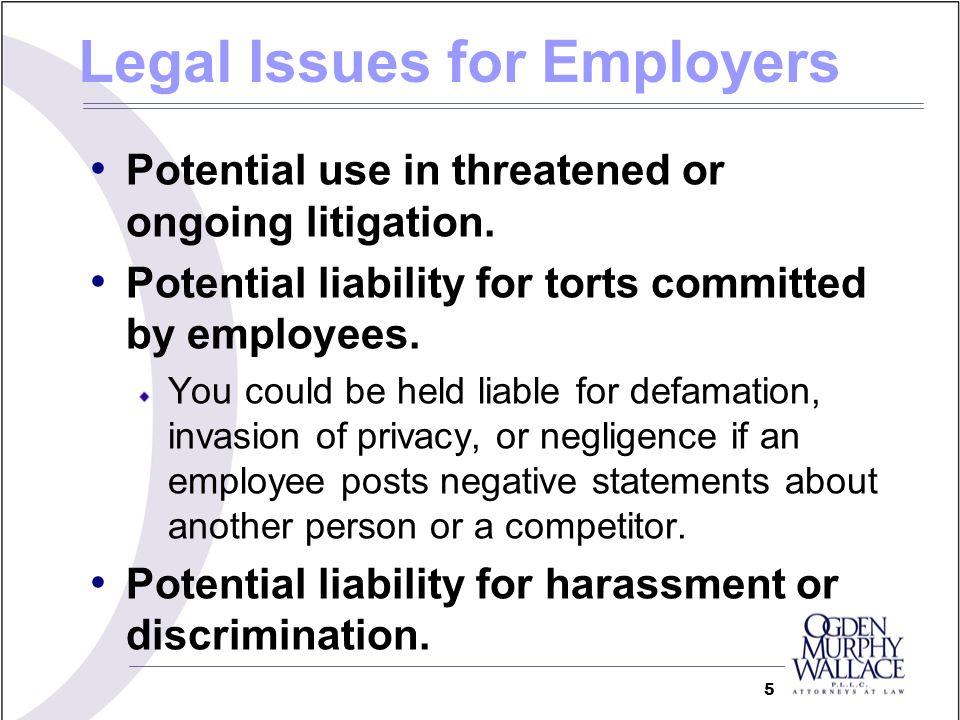 Legal Issues for Employers Potential use in threatened or ongoing litigation.
