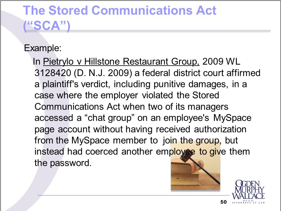 Example: In Pietrylo v Hillstone Restaurant Group, 2009 WL 3128420 (D.