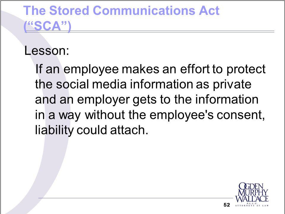 Lesson: If an employee makes an effort to protect the social media information as private and an employer gets to the information in a way without the