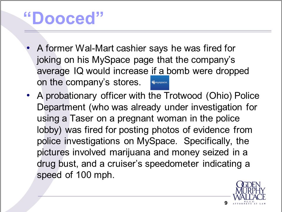 Dooced A former Wal-Mart cashier says he was fired for joking on his MySpace page that the companys average IQ would increase if a bomb were dropped on the companys stores.