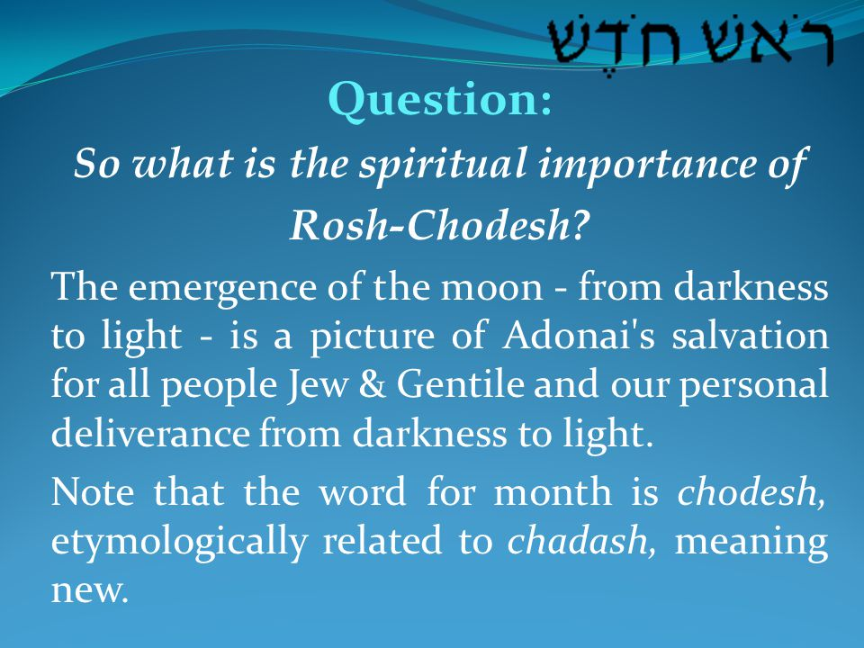 Question: So what is the spiritual importance of Rosh-Chodesh.