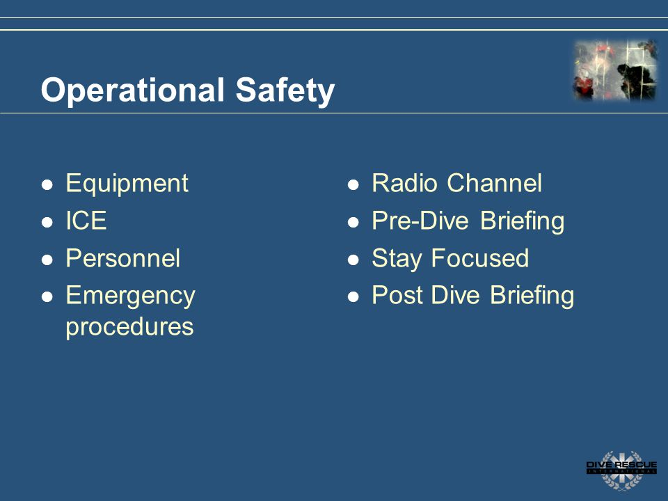 Operational Safety Equipment ICE Personnel Emergency procedures Radio Channel Pre-Dive Briefing Stay Focused Post Dive Briefing