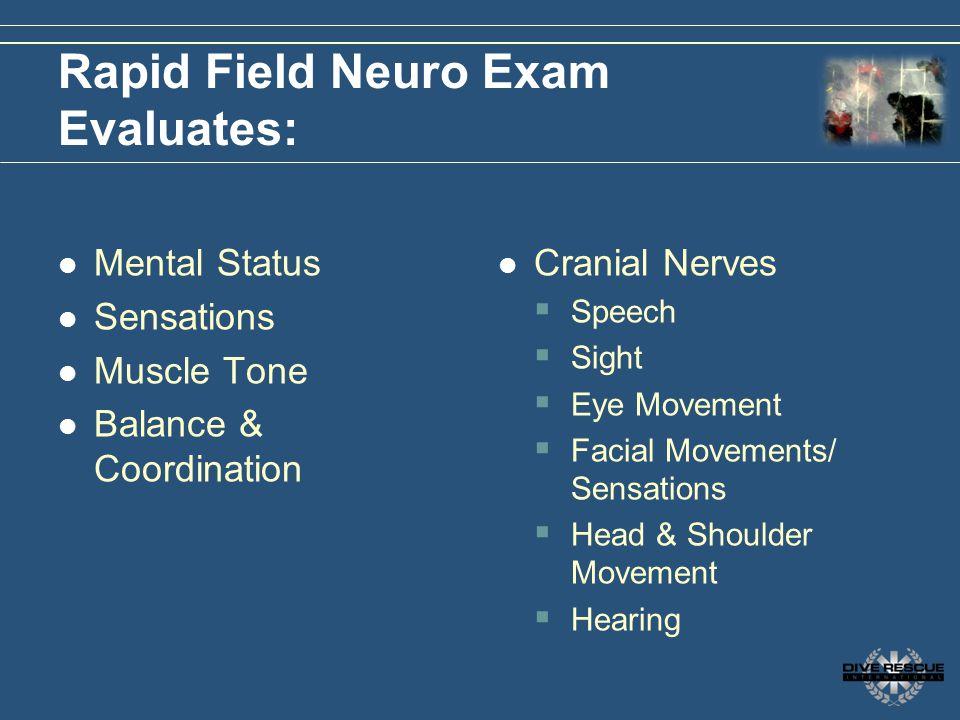 Rapid Field Neuro Exam Evaluates: Mental Status Sensations Muscle Tone Balance & Coordination Cranial Nerves Speech Sight Eye Movement Facial Movement