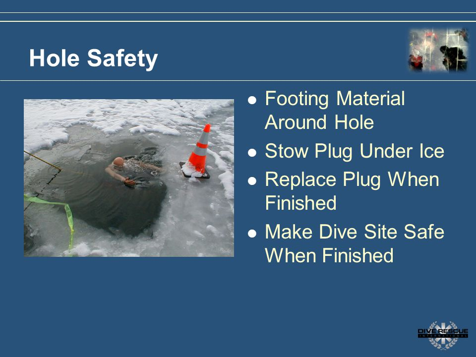Hole Safety Footing Material Around Hole Stow Plug Under Ice Replace Plug When Finished Make Dive Site Safe When Finished