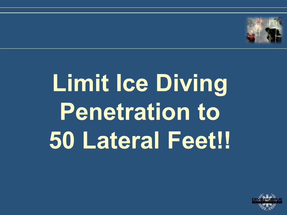 Limit Ice Diving Penetration to 50 Lateral Feet!! Ice Diving