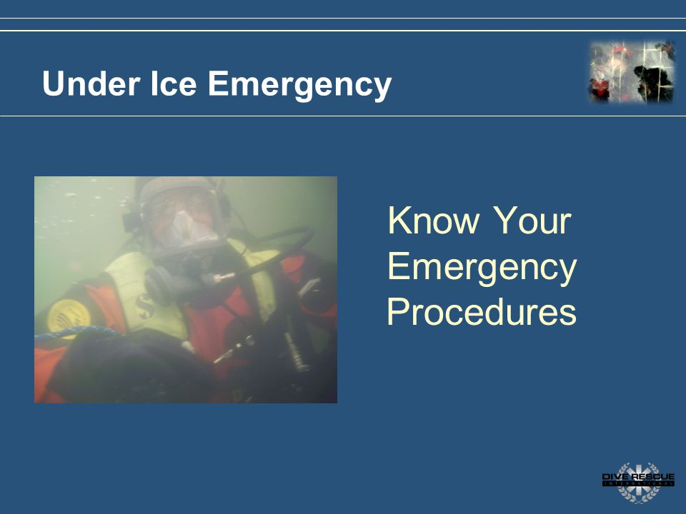 Under Ice Emergency Know Your Emergency Procedures