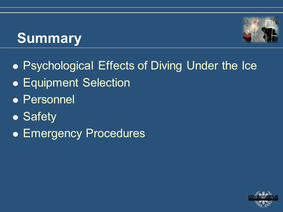 Summary Psychological Effects of Diving Under the Ice Equipment Selection Personnel Safety Emergency Procedures