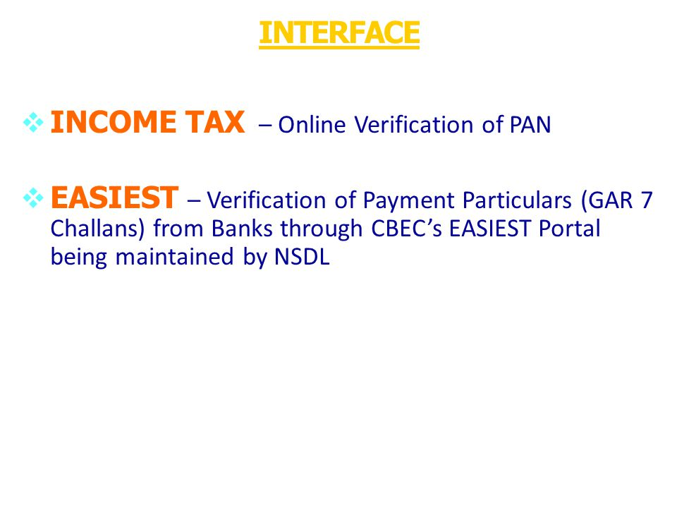INTERFACE INCOME TAX – Online Verification of PAN EASIEST – Verification of Payment Particulars (GAR 7 Challans) from Banks through CBECs EASIEST Portal being maintained by NSDL