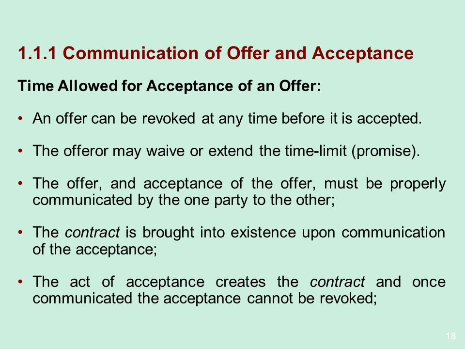 18 1.1.1 Communication of Offer and Acceptance Time Allowed for Acceptance of an Offer: An offer can be revoked at any time before it is accepted.