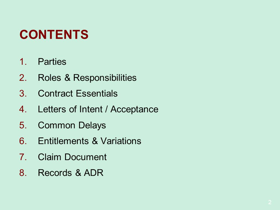 2 CONTENTS 1.Parties 2.Roles & Responsibilities 3.Contract Essentials 4.Letters of Intent / Acceptance 5.Common Delays 6.Entitlements & Variations 7.C